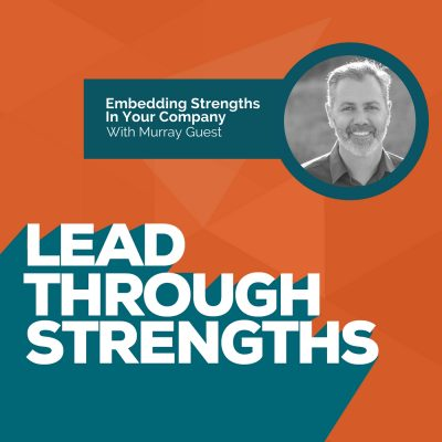 Murray Guest Episode Art - How to Embed Strengths at your company after you read StrengthsFinder or do the CliftonStrengths assessment