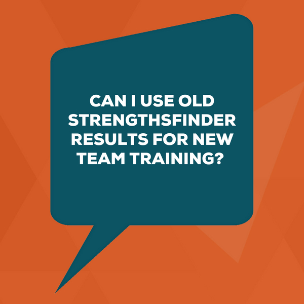 Can I Use Old StrengthsFinder Results For New Team Training?