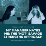 My Manager Hates Me - The *Not* Savage Strengths Approach