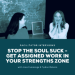 Stop The Soul Suck - Get Assigned Work In Your Strengths Zone