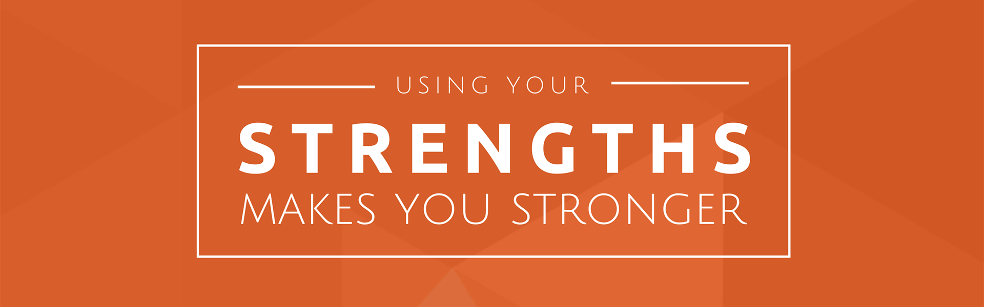 strenths-make-you-stronger