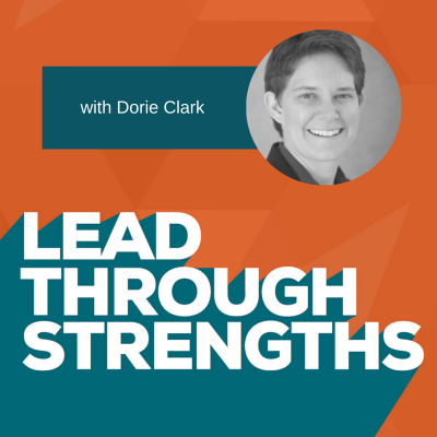 Stand Out By Using Your Strengths With Dorie Clark