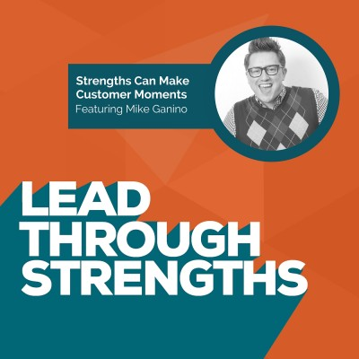 Use Strengths To Create Customer Moments - With Mike Ganino [episode art]
