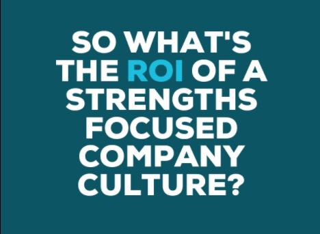 What's the ROI of a Strengths Focused Company Culture
